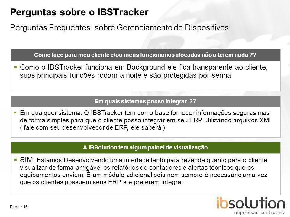 YOUR LOGO Page 16 Perguntas sobre o IBSTracker A IBSolution tem algum painel de visualização SIM. Estamos Desenvolvendo uma interface tanto para reven