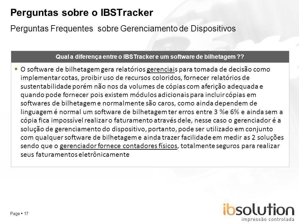 YOUR LOGO Page 17 Perguntas sobre o IBSTracker Qual a diferença entre o IBSTracker e um software de bilhetagem ?? O software de bilhetagem gera relató