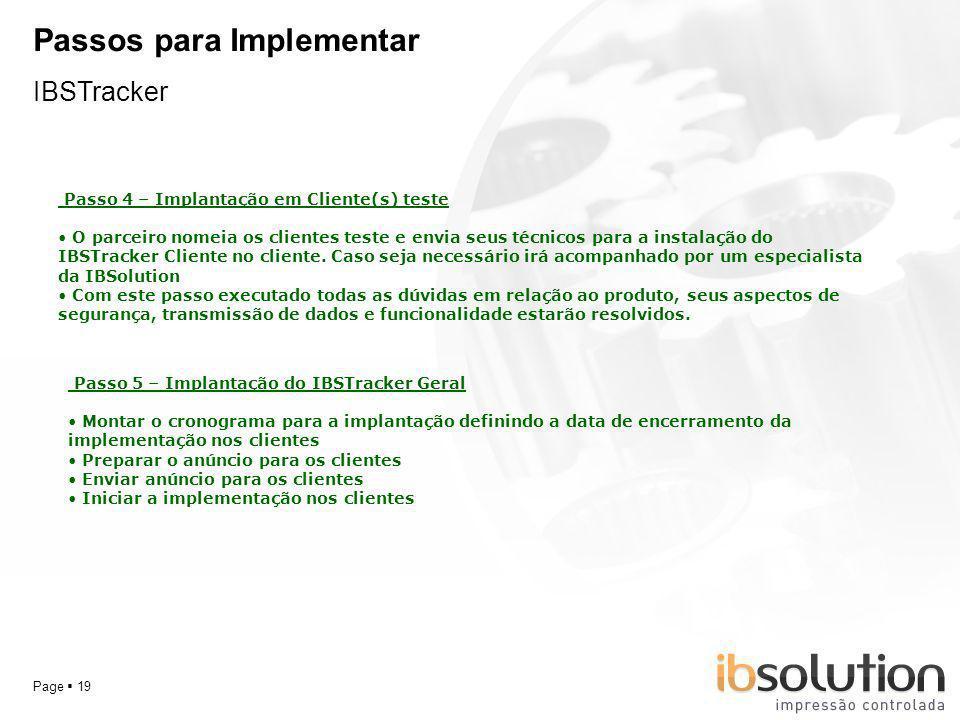 YOUR LOGO Page 19 Passos para Implementar IBSTracker Passo 4 – Implantação em Cliente(s) teste O parceiro nomeia os clientes teste e envia seus técnic