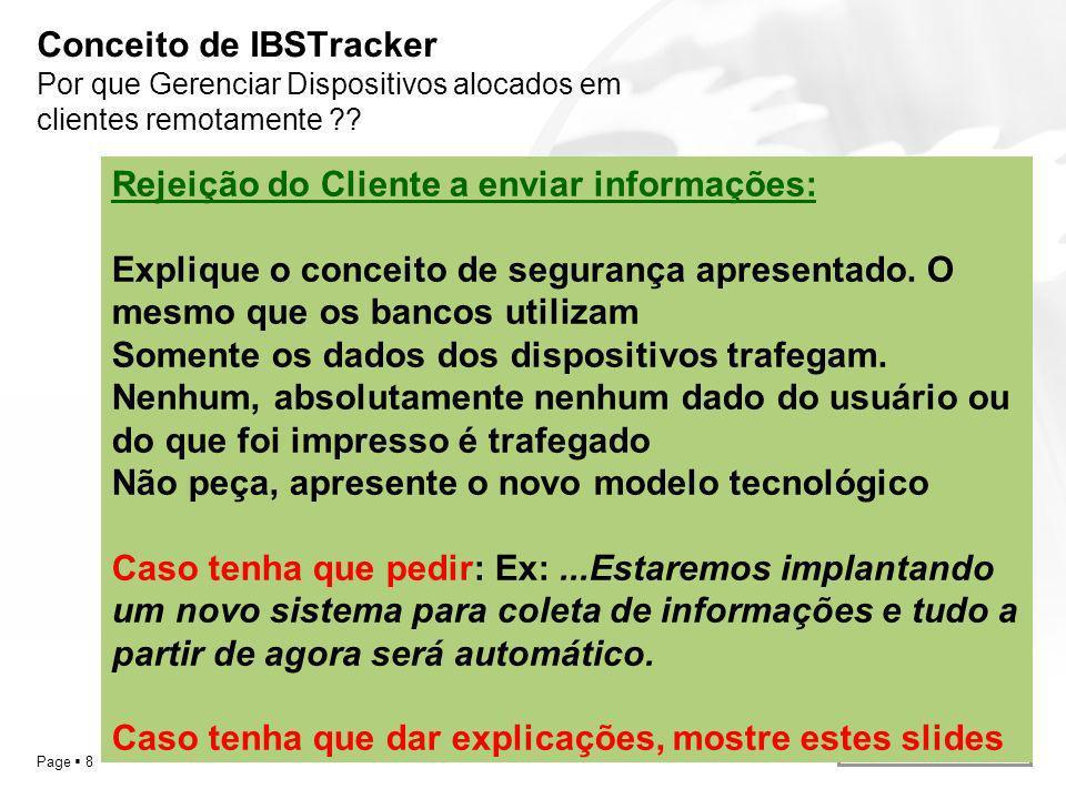 YOUR LOGO Page 19 Passos para Implementar IBSTracker Passo 4 – Implantação em Cliente(s) teste O parceiro nomeia os clientes teste e envia seus técnicos para a instalação do IBSTracker Cliente no cliente.