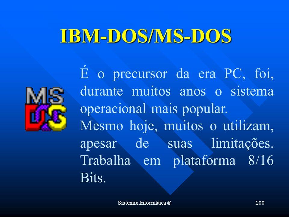 Sistemix Informática ®100 É o precursor da era PC, foi, durante muitos anos o sistema operacional mais popular. Mesmo hoje, muitos o utilizam, apesar
