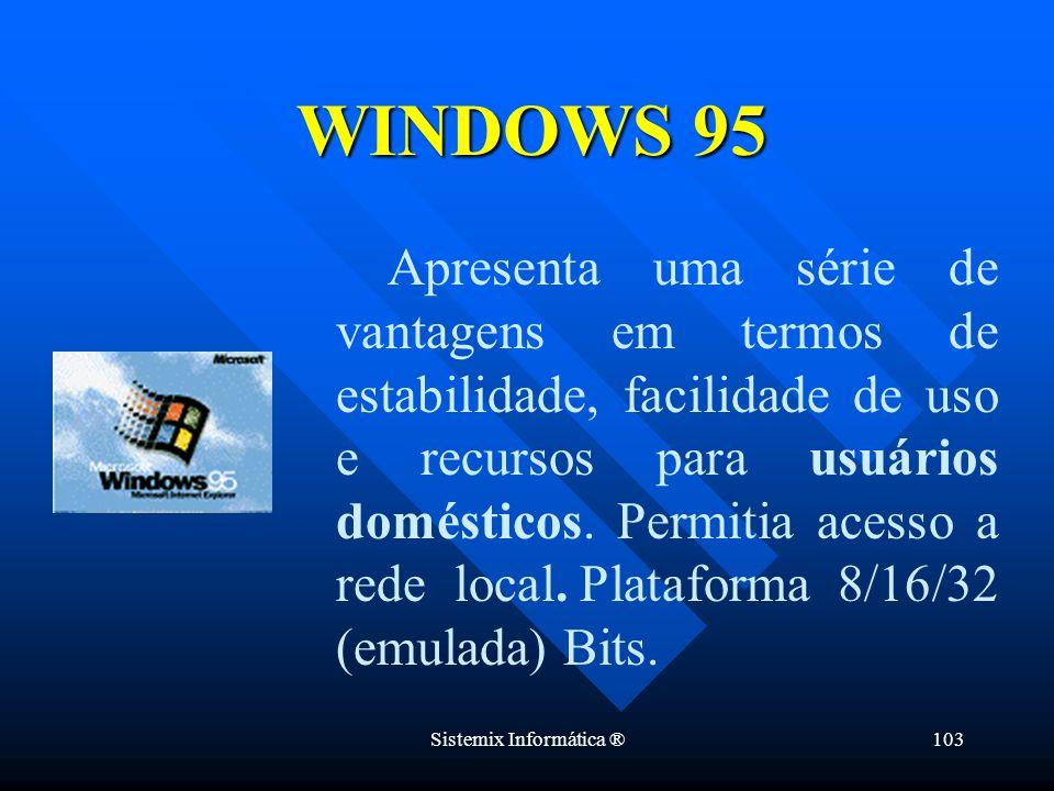 Sistemix Informática ®103 Apresenta uma série de vantagens em termos de estabilidade, facilidade de uso e recursos para usuários domésticos. Permitia