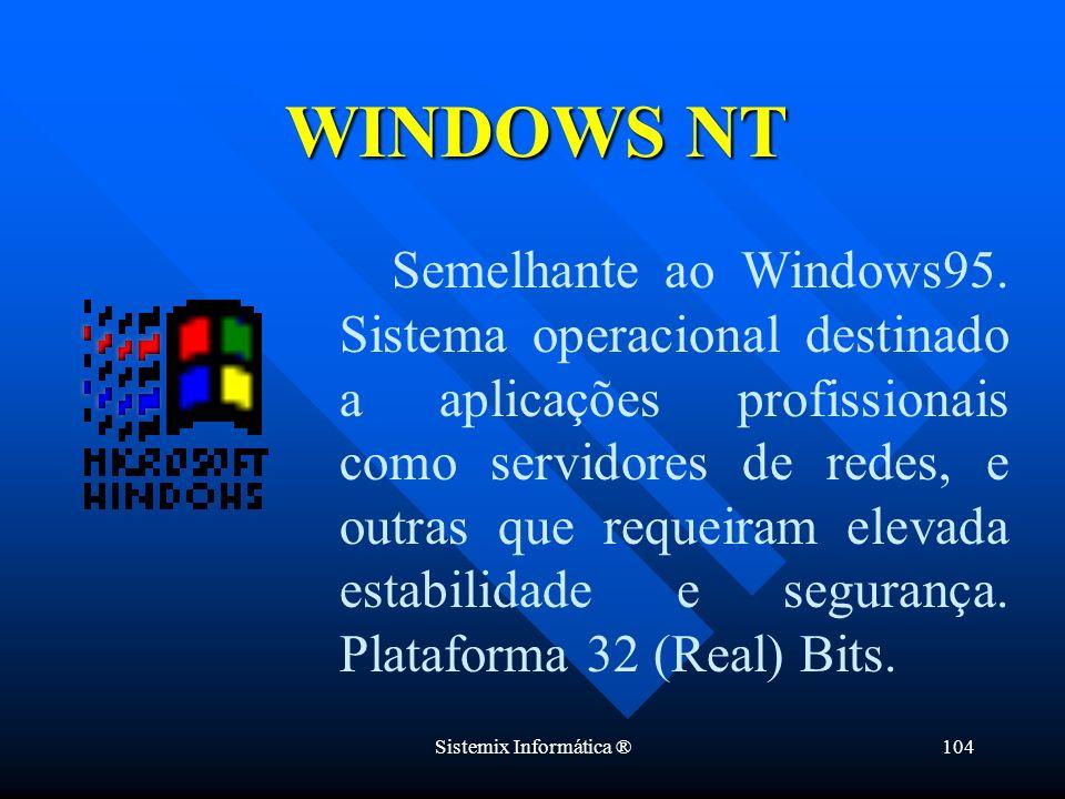 Sistemix Informática ®104 Semelhante ao Windows95. Sistema operacional destinado a aplicações profissionais como servidores de redes, e outras que req
