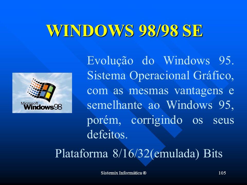 Sistemix Informática ®105 Evolução do Windows 95. Sistema Operacional Gráfico, com as mesmas vantagens e semelhante ao Windows 95, porém, corrigindo o