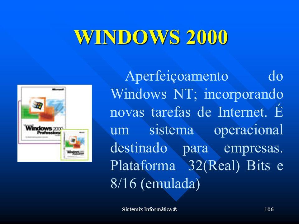 Sistemix Informática ®106 Aperfeiçoamento do Windows NT; incorporando novas tarefas de Internet. É um sistema operacional destinado para empresas. Pla