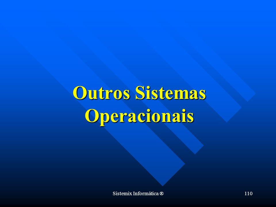 Sistemix Informática ®110 Outros Sistemas Operacionais