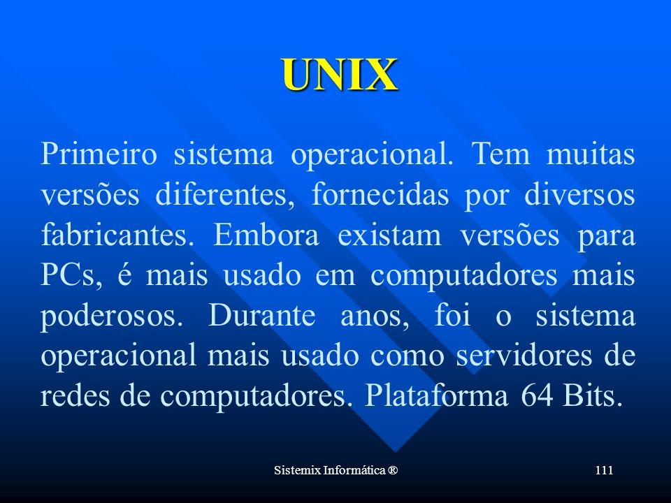 Sistemix Informática ®111 Primeiro sistema operacional. Tem muitas versões diferentes, fornecidas por diversos fabricantes. Embora existam versões par
