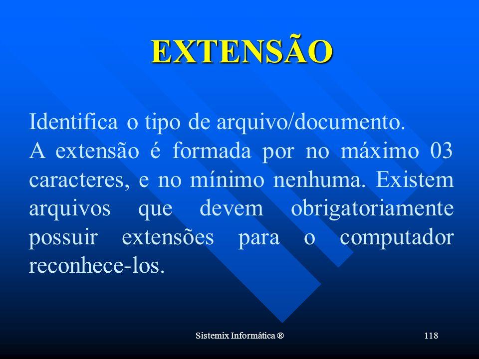 Sistemix Informática ®118 Identifica o tipo de arquivo/documento. A extensão é formada por no máximo 03 caracteres, e no mínimo nenhuma. Existem arqui