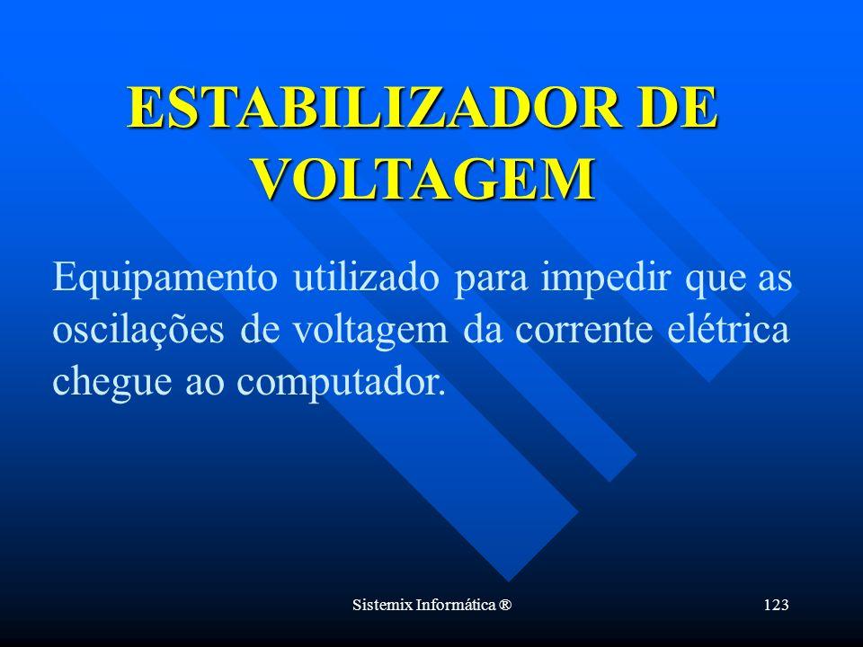 Sistemix Informática ®123 Equipamento utilizado para impedir que as oscilações de voltagem da corrente elétrica chegue ao computador. ESTABILIZADOR DE