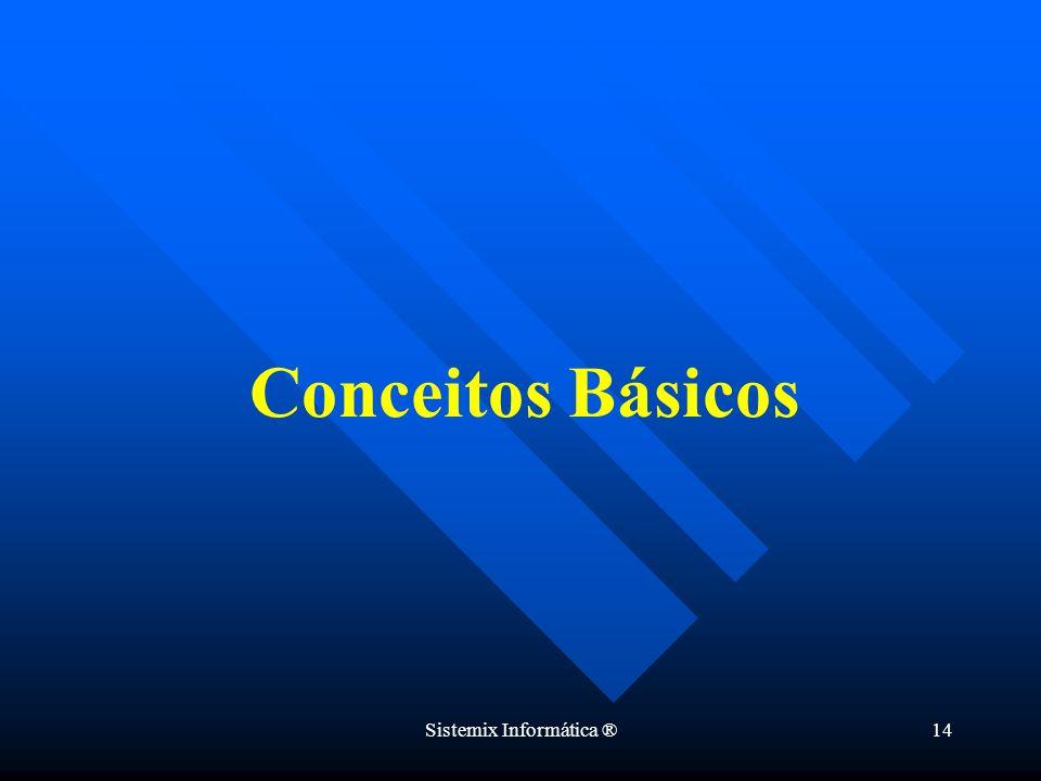 Sistemix Informática ®14 Conceitos Básicos