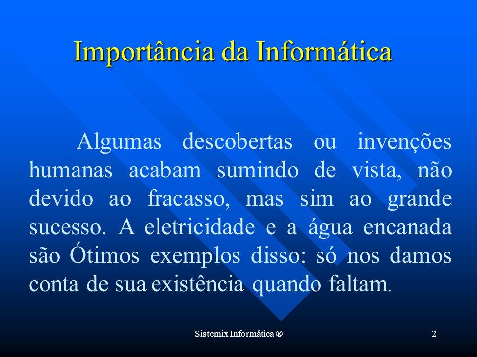 Sistemix Informática ®2 Algumas descobertas ou invenções humanas acabam sumindo de vista, não devido ao fracasso, mas sim ao grande sucesso. A eletric
