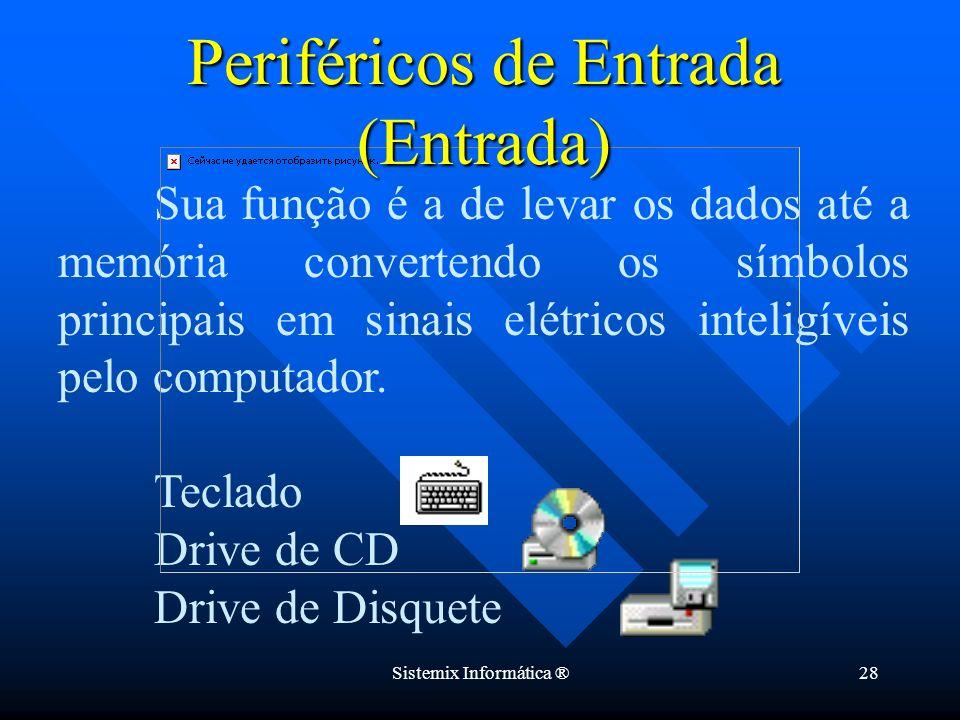 Sistemix Informática ®28 Sua função é a de levar os dados até a memória convertendo os símbolos principais em sinais elétricos inteligíveis pelo compu