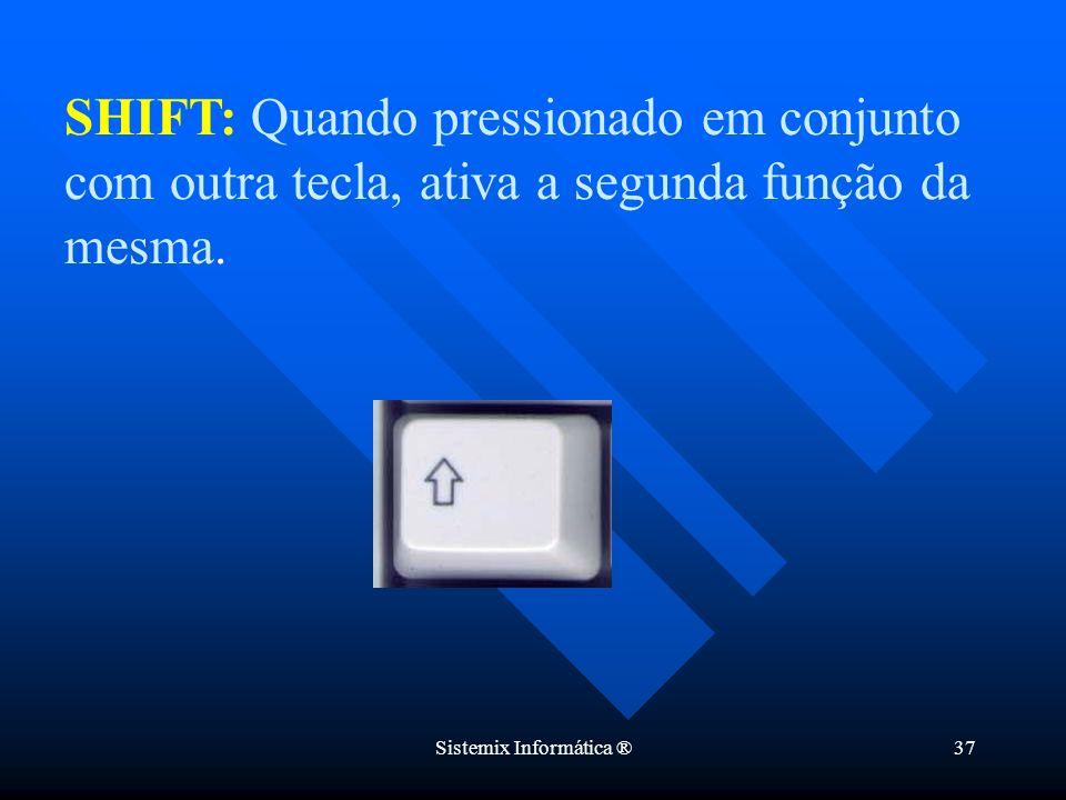 Sistemix Informática ®37 SHIFT: Quando pressionado em conjunto com outra tecla, ativa a segunda função da mesma.