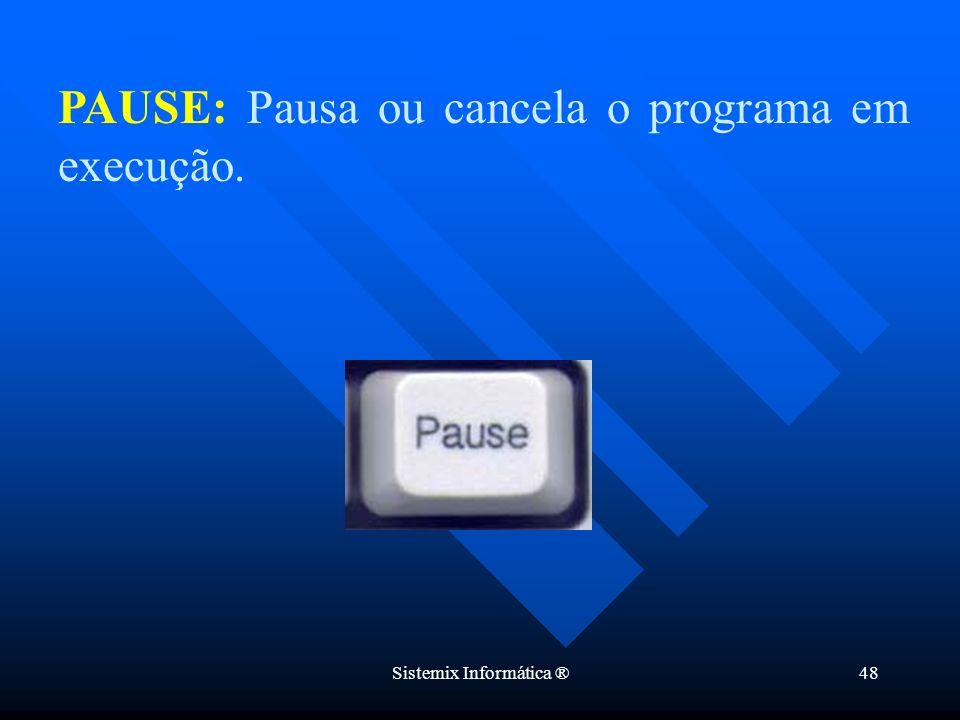 Sistemix Informática ®48 PAUSE: Pausa ou cancela o programa em execução.