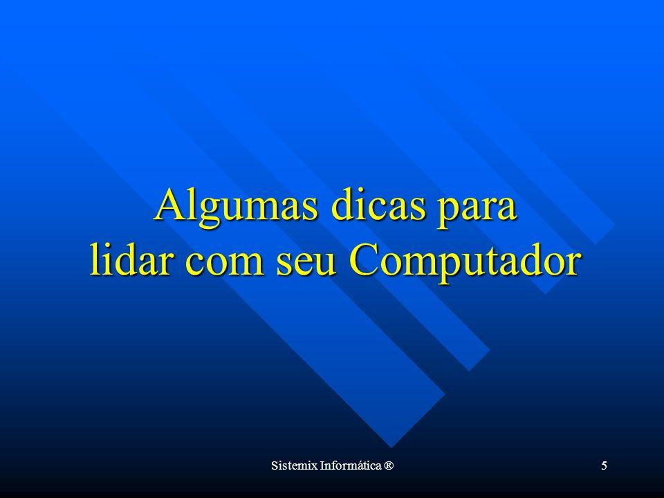 Sistemix Informática ®5 Algumas dicas para lidar com seu Computador
