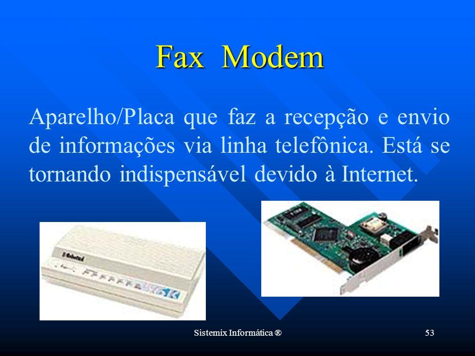 Sistemix Informática ®53 Aparelho/Placa que faz a recepção e envio de informações via linha telefônica. Está se tornando indispensável devido à Intern