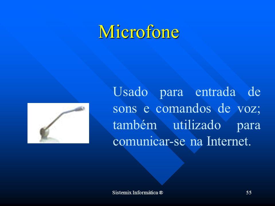 Sistemix Informática ®55 Usado para entrada de sons e comandos de voz; também utilizado para comunicar-se na Internet. Microfone