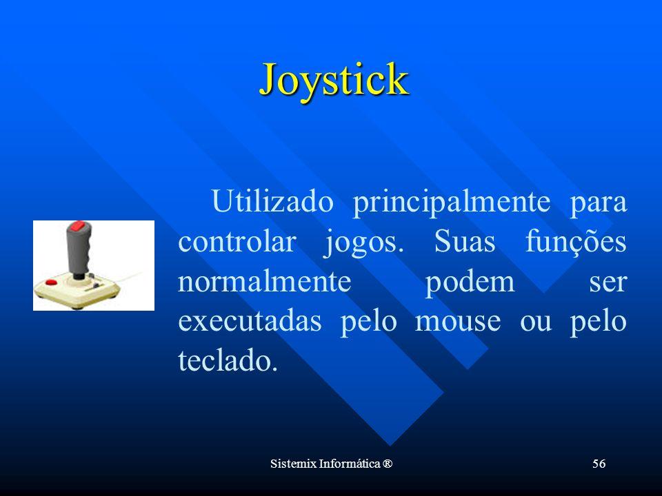 Sistemix Informática ®56 Utilizado principalmente para controlar jogos. Suas funções normalmente podem ser executadas pelo mouse ou pelo teclado. Joys