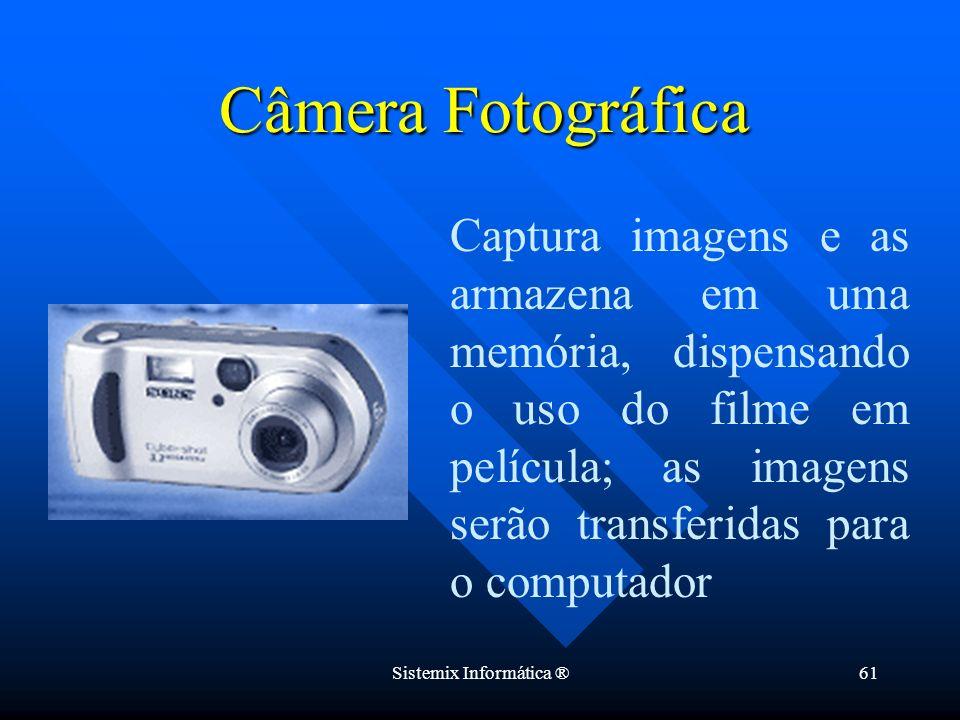 Sistemix Informática ®61 Câmera Fotográfica Captura imagens e as armazena em uma memória, dispensando o uso do filme em película; as imagens serão tra