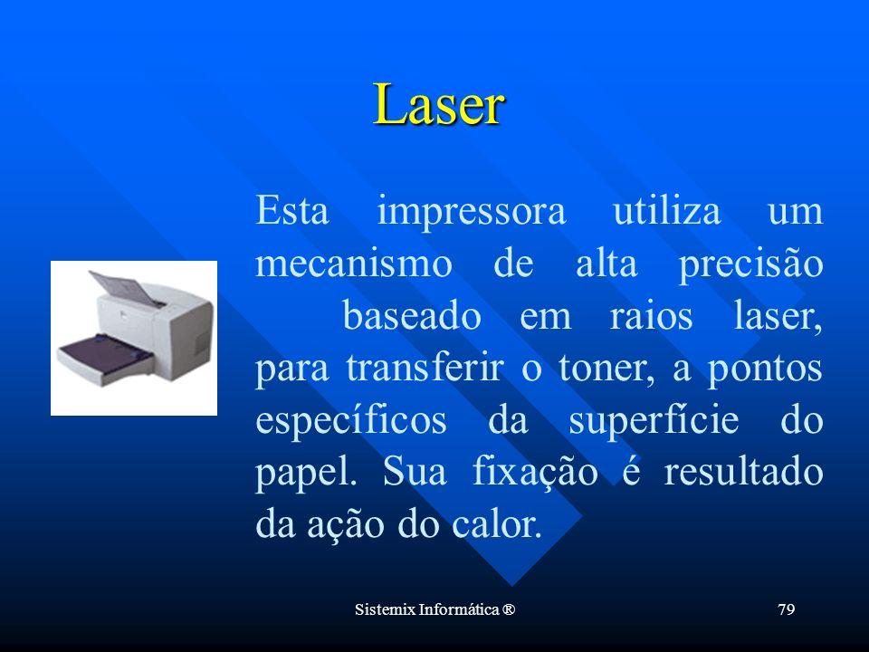 Sistemix Informática ®79 Laser Esta impressora utiliza um mecanismo de alta precisão baseado em raios laser, para transferir o toner, a pontos específ