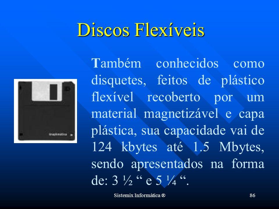 Sistemix Informática ®86 Discos Flexíveis Também conhecidos como disquetes, feitos de plástico flexível recoberto por um material magnetizável e capa