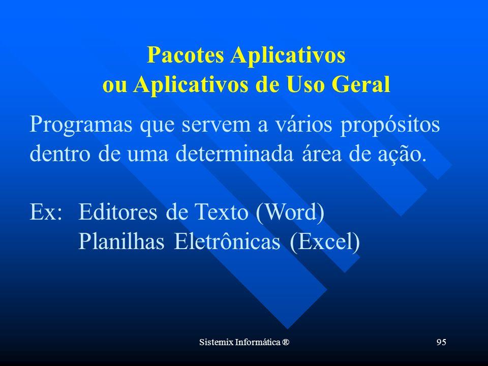 Sistemix Informática ®95 Programas que servem a vários propósitos dentro de uma determinada área de ação. Ex:Editores de Texto (Word) Planilhas Eletrô