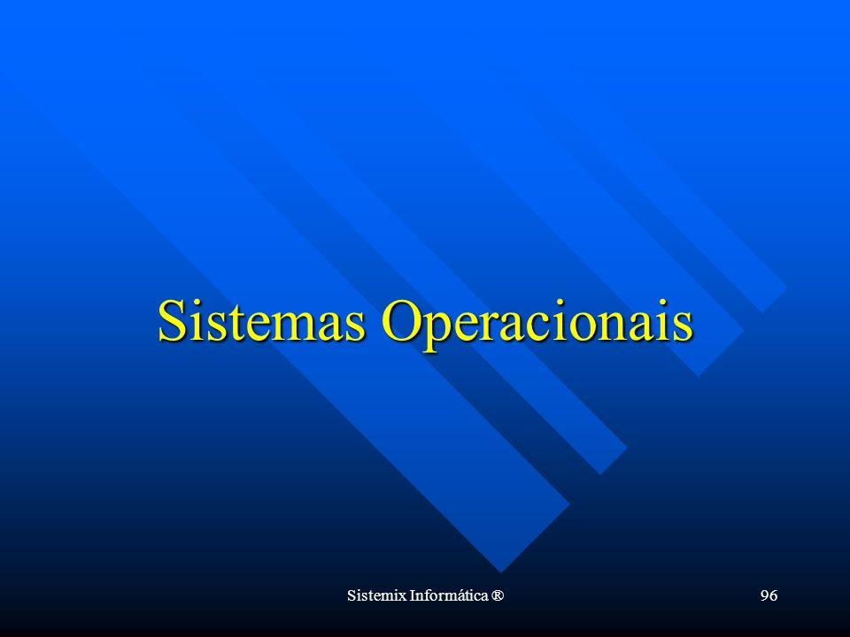 Sistemix Informática ®96 Sistemas Operacionais
