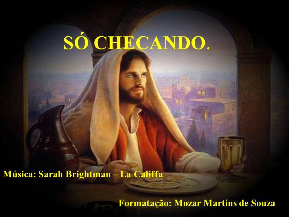 Formatação: Mozar Martins de Souza Música: Sarah Brightman – La Califfa SÓ CHECANDO.