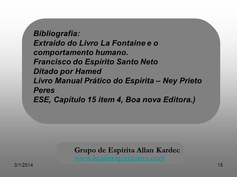 3/1/201415 Bibliografia: Extraído do Livro La Fontaine e o comportamento humano. Francisco do Espírito Santo Neto Ditado por Hamed Livro Manual Prátic