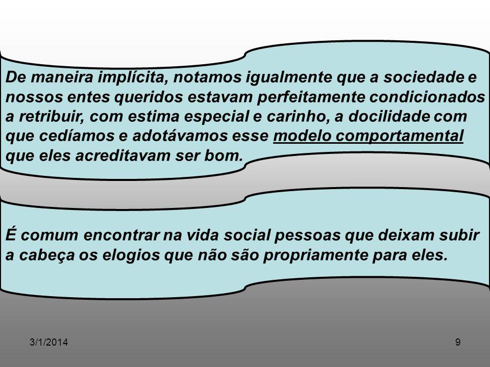 3/1/20149 De maneira implícita, notamos igualmente que a sociedade e nossos entes queridos estavam perfeitamente condicionados a retribuir, com estima