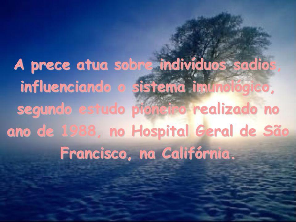 A prece atua sobre indivíduos sadios, influenciando o sistema imunológico, segundo estudo pioneiro realizado no ano de 1988, no Hospital Geral de São