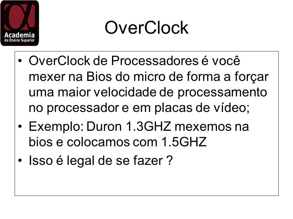 OverClock OverClock de Processadores é você mexer na Bios do micro de forma a forçar uma maior velocidade de processamento no processador e em placas