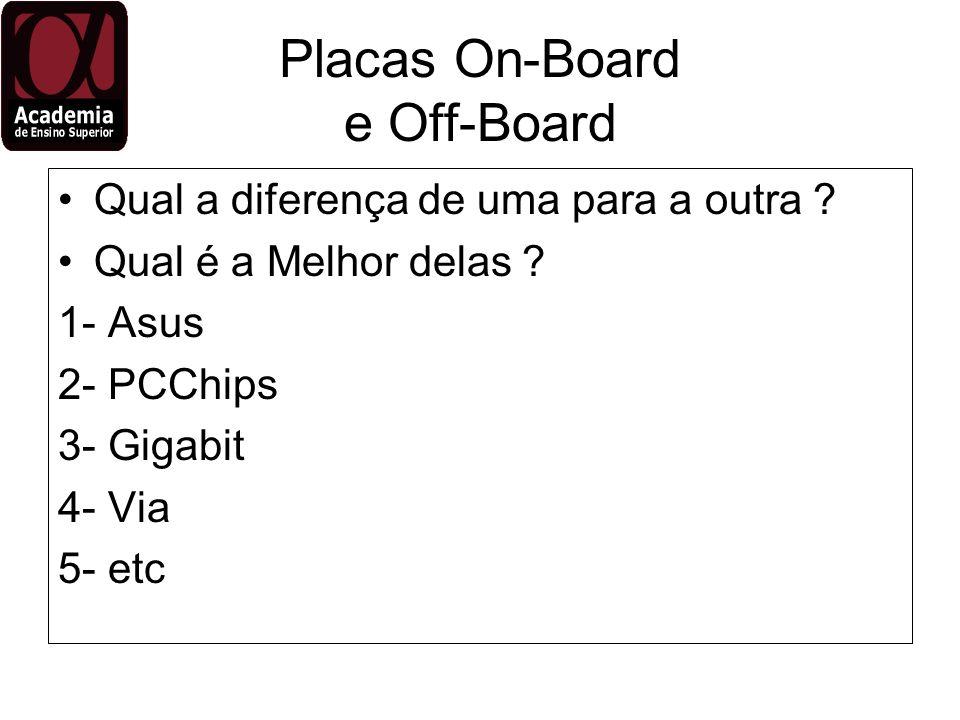 Placas On-Board e Off-Board Qual a diferença de uma para a outra ? Qual é a Melhor delas ? 1- Asus 2- PCChips 3- Gigabit 4- Via 5- etc