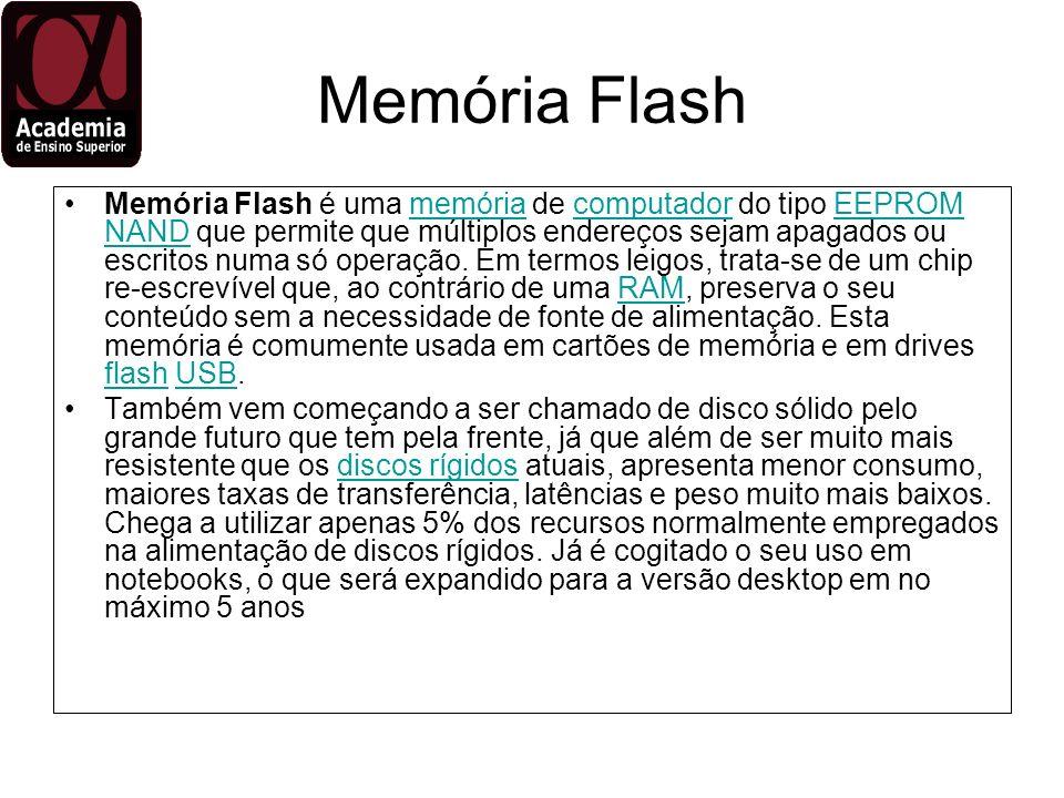Memória Flash Memória Flash é uma memória de computador do tipo EEPROM NAND que permite que múltiplos endereços sejam apagados ou escritos numa só ope