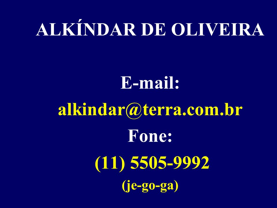 ALKÍNDAR DE OLIVEIRA E-mail: alkindar@terra.com.br Fone: (11) 5505-9992 (je-go-ga)