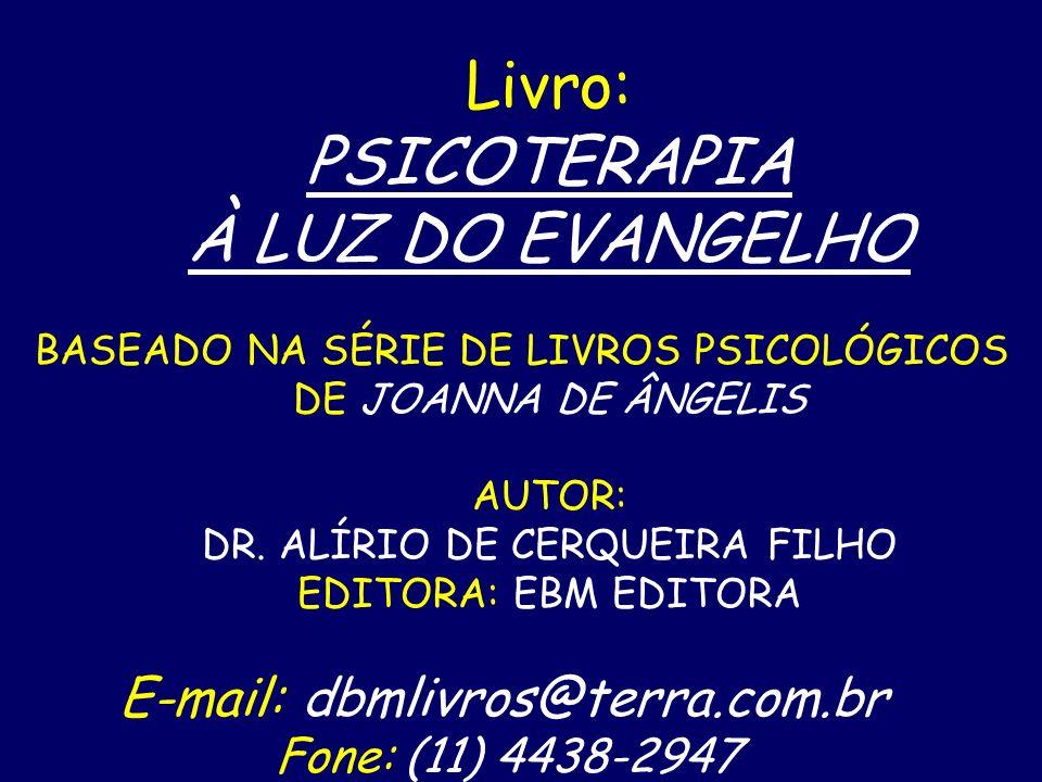 Livro: PSICOTERAPIA À LUZ DO EVANGELHO BASEADO NA SÉRIE DE LIVROS PSICOLÓGICOS DE JOANNA DE ÂNGELIS AUTOR: DR.
