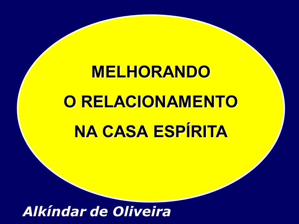 Alkíndar de Oliveira MELHORANDO O RELACIONAMENTO NA CASA ESPÍRITA