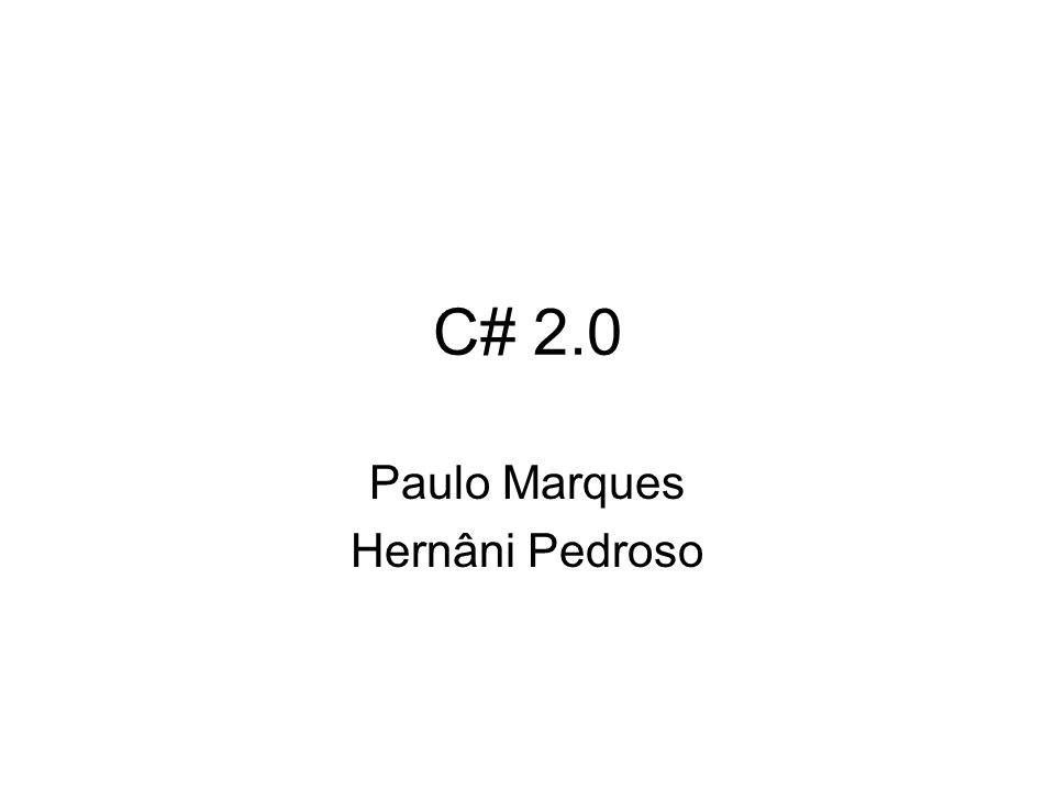 C# 2.0 Paulo Marques Hernâni Pedroso