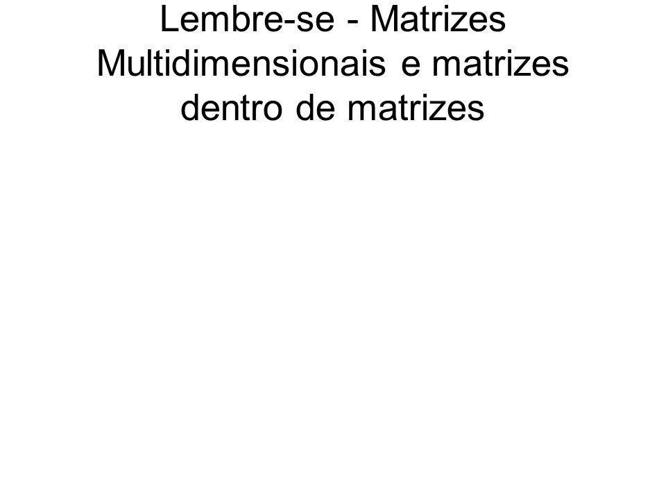 Lembre-se - Matrizes Multidimensionais e matrizes dentro de matrizes