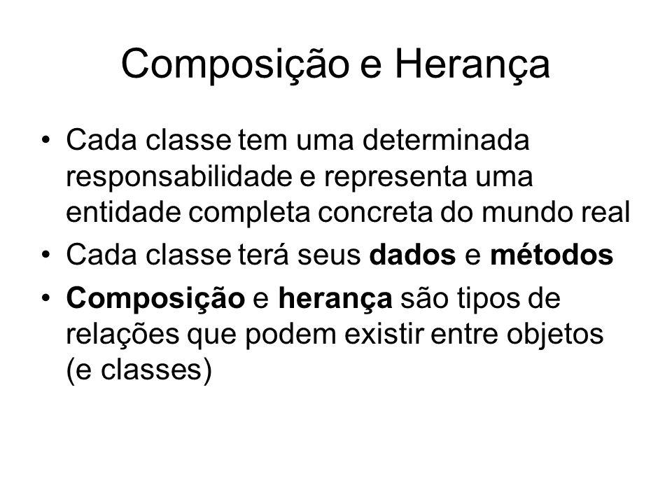 Composição e Herança Cada classe tem uma determinada responsabilidade e representa uma entidade completa concreta do mundo real Cada classe terá seus
