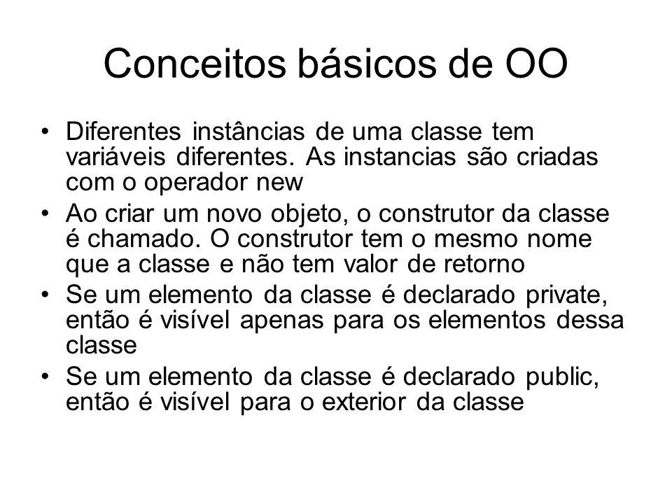 Conceitos básicos de OO Diferentes instâncias de uma classe tem variáveis diferentes. As instancias são criadas com o operador new Ao criar um novo ob