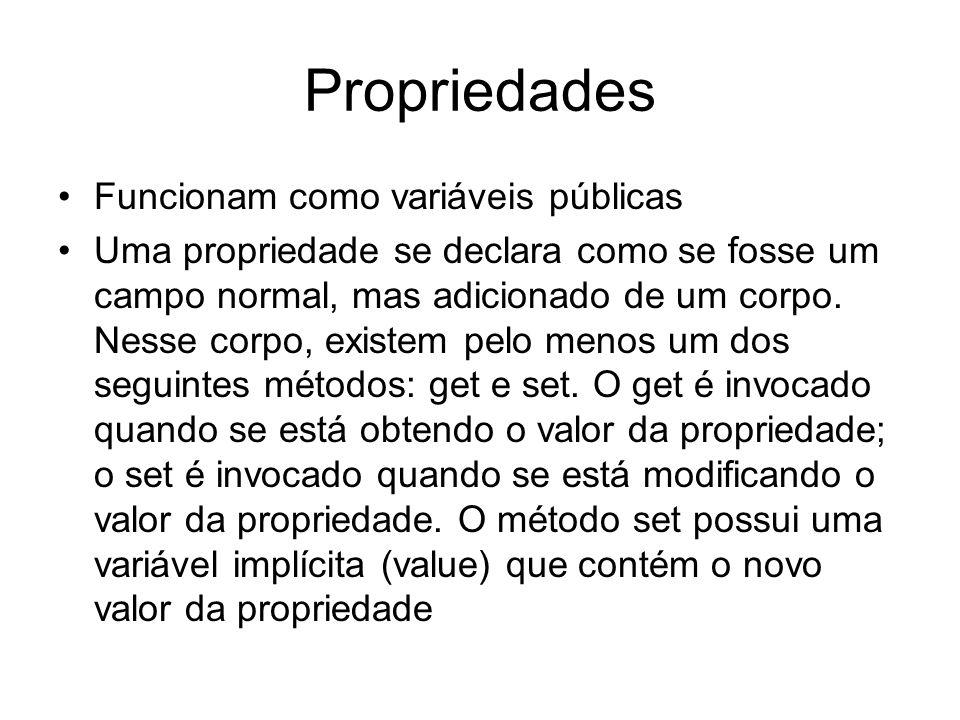 Propriedades Funcionam como variáveis públicas Uma propriedade se declara como se fosse um campo normal, mas adicionado de um corpo. Nesse corpo, exis