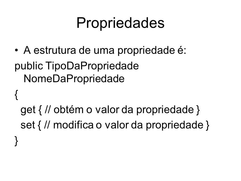 Propriedades A estrutura de uma propriedade é: public TipoDaPropriedade NomeDaPropriedade { get { // obtém o valor da propriedade } set { // modifica