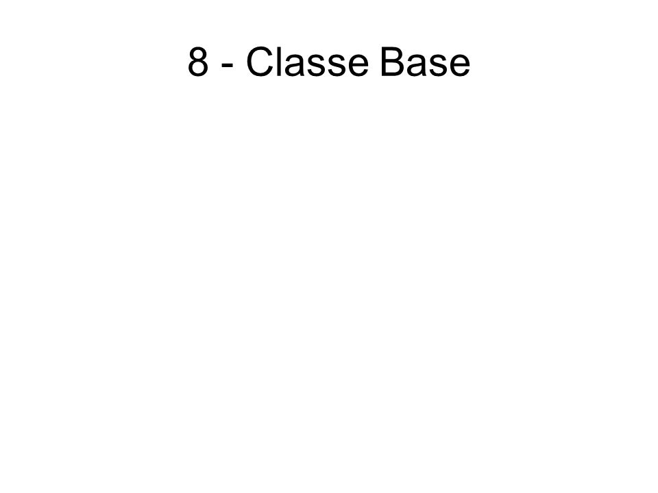 8 - Classe Base