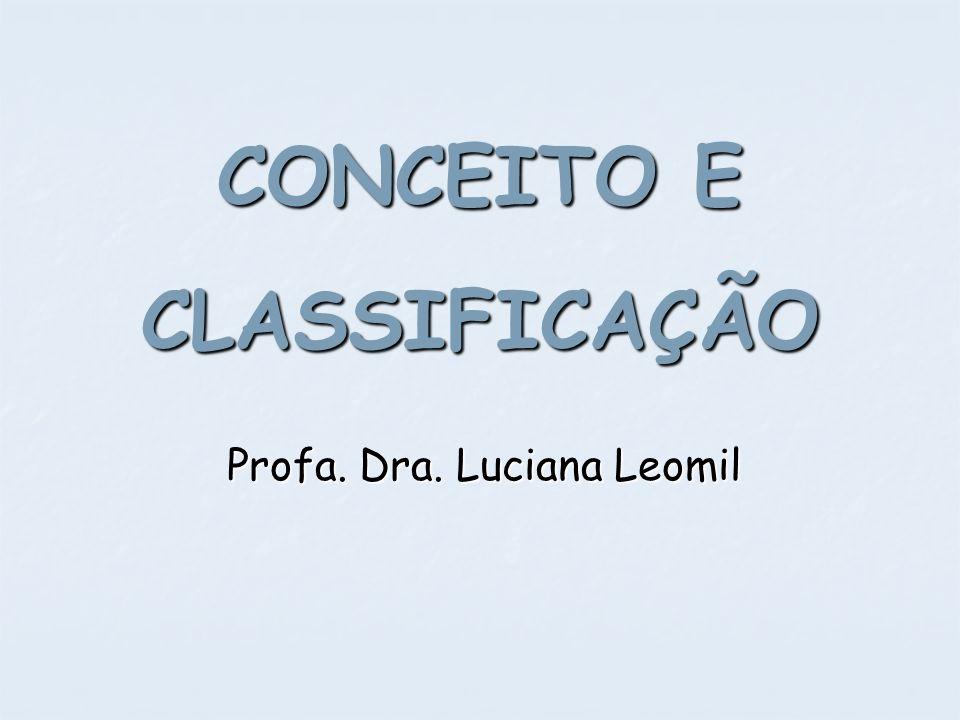 CONCEITO E CLASSIFICAÇÃO Profa. Dra. Luciana Leomil