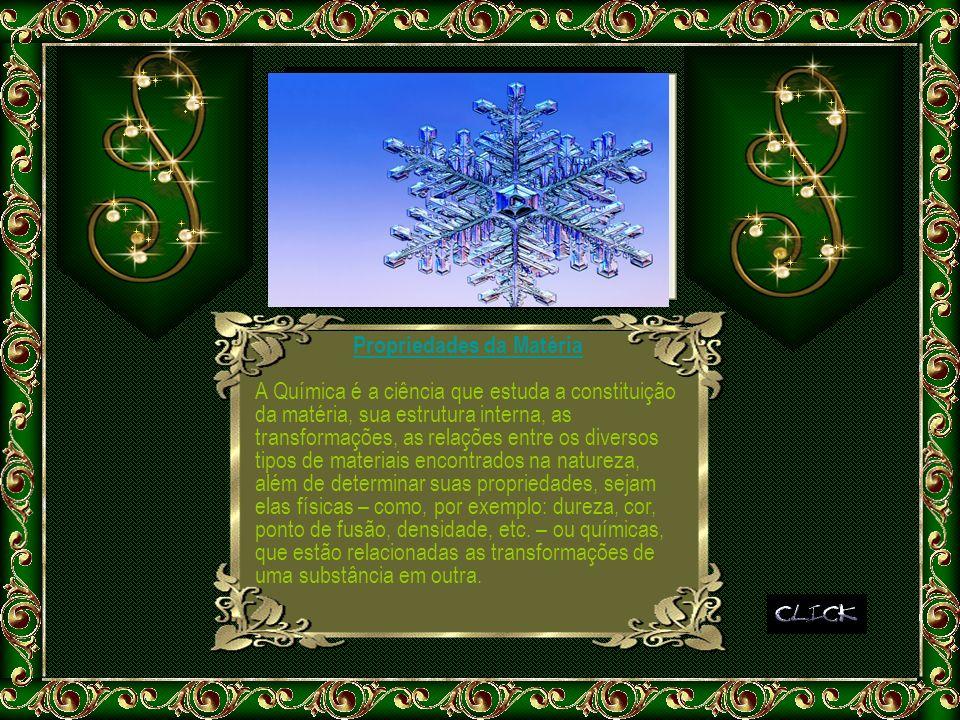 Propriedades da Matéria A Química é a ciência que estuda a constituição da matéria, sua estrutura interna, as transformações, as relações entre os div
