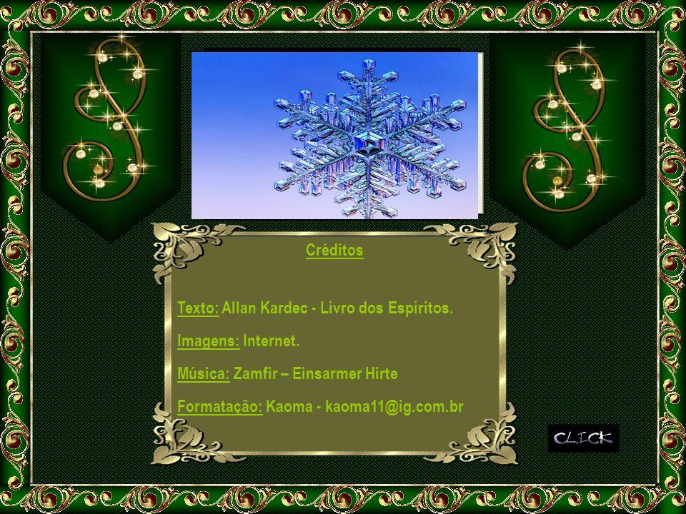 Créditos Texto: Allan Kardec - Livro dos Espíritos. Imagens: Internet. Música: Zamfir – Einsarmer Hirte Formatação: Kaoma - kaoma11@ig.com.br