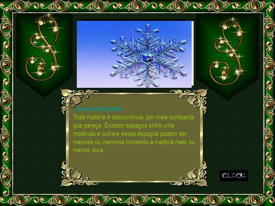 Propriedades Funcionais da Matéria São propriedades observadas somente em determinados grupos de matéria.