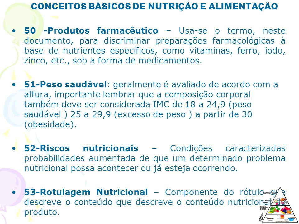 CONCEITOS BÁSICOS DE NUTRIÇÃO E ALIMENTAÇÃO 50 -Produtos farmacêutico – Usa-se o termo, neste documento, para discriminar preparações farmacológicas à