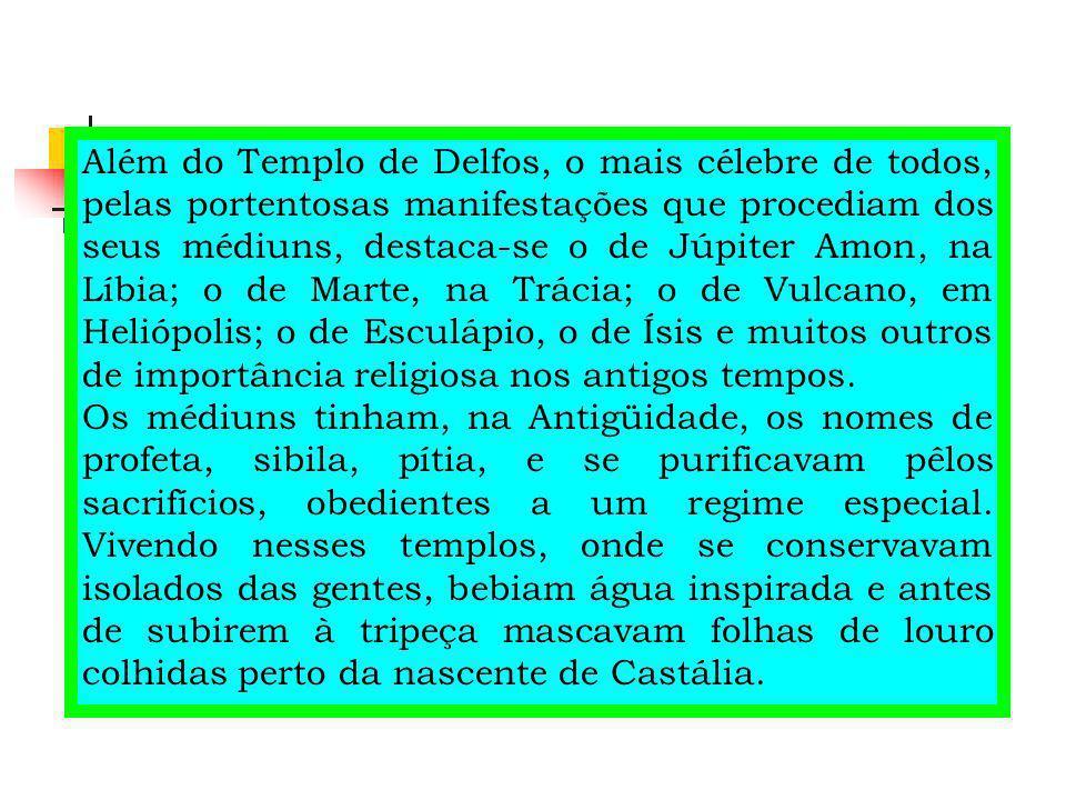 Além do Templo de Delfos, o mais célebre de todos, pelas portentosas manifestações que procediam dos seus médiuns, destaca-se o de Júpiter Amon, na Lí